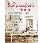 Caroline Rowland The Shopkeeper's Home: The World's Best Independent Retailers and their Stylish Homes