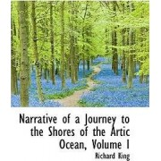 Narrative of a Journey to the Shores of the Artic Ocean, Volume I by Professor Richard King