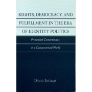 Rights, Democracy and Fulfillment in the Era of Identity Politics by David Ingram