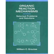 Organic Reaction Mechanisms by William C. Groutas