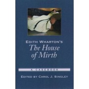 Edith Wharton's The House of Mirth by Carol J. Singley