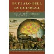 Buffalo Bill in Bologna by Robert W. Rydell