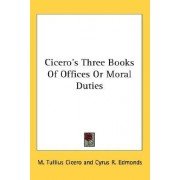 Cicero's Three Books of Offices or Moral Duties by Marcus Tullius Cicero
