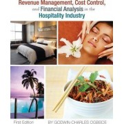 Revenue Management, Cost Control, and Financial Analysis in the Hospitality Industry by Godwin-Charles Ogbeide