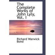 The Complete Works of John Lyly, Vol. I by Richard Warwick Bond