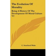 The Evolution of Morality by C Staniland Wake