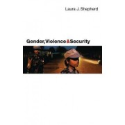 Gender, Violence and Security by Laura J. Shepherd