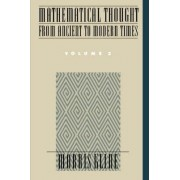 Mathematical Thought from Ancient to Modern Times: Volume 3 by Morris Kline