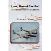 Look Mom - I Can Fly! Memoirs of a World War II P-38 Fighter Pilot by Robert A Vrilakas