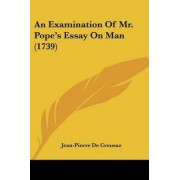 An Examination Of Mr. Pope's Essay On Man (1739) by Jean-Pierre de Crousaz