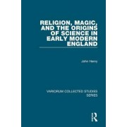 Religion, Magic, and the Origins of Science in Early Modern England by John Henry