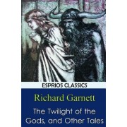 The Twilight of the Gods, and Other Tales