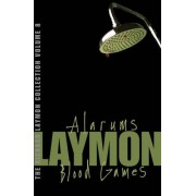 The Richard Laymon Collection: V. 8: Alarums And Blood Games