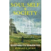 Soul, Self, and Society: The New Morality and the Modern State by Edward Rubin