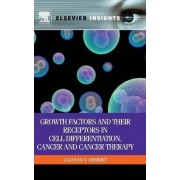 Growth Factors and Their Receptors in Cell Differentiation, Cancer and Cancer Therapy by G. V. Sherbert
