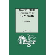 Gazetteer of the State of New York (1860). Reprinted with an Index of Names Compiled by Frank Place. in Two Volumes. Volume II by J H French
