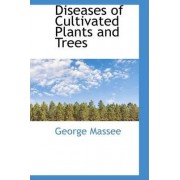 Diseases of Cultivated Plants and Trees by George Massee