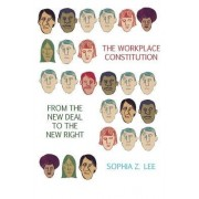 The Workplace Constitution from the New Deal to the New Right by Sophia Z. Lee
