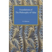Foundations of the Philosophy of Value: An Examination of Value and Value Theories