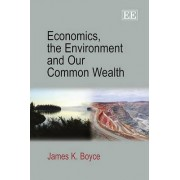 Economics, the Environment and Our Common Wealth by James K. Boyce
