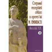 Corpusul receptarii critice a operei lui Mihai Eminescu. Secolul XX, vol.18-19.