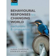 Behavioural Responses to a Changing World by Ulrika Candolin