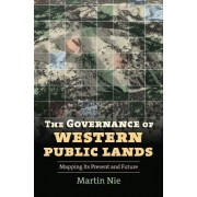 The Governance of Western Public Lands by Martin A. Nie