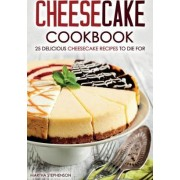 Cheesecake Cookbook - 25 Delicious Cheesecake Recipes to Die for by Martha Stephenson