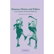 Humour, History and Politics in Late Antiquity and the Early Middle Ages by Guy Halsall