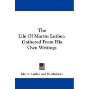 The Life of Martin Luther by Martin Luther