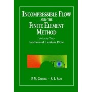 Incompressible Flow and the Finite Element Method: Isothermal Laminar Flow v. 2 by P. M. Gresho