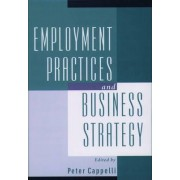 Employment Practices and Business Strategy by Peter Cappelli