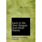 Each in His Own Tongue by William Herbert Carruth