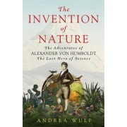 The Invention Of Nature - The Adventures Of Alexander Von Humboldt, The Lost Hero Of Science