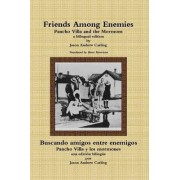 Friends Among Enemies Pancho Villa and the Mormons by Jason Andrew Carling