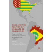 Race and the Politics of Knowledge Production: Diaspora and Black Transnational Scholarship in the United States and Brazil