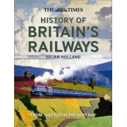 The Times History of Britain's Railways by Julian Holland