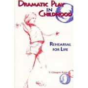 Dramatic Play in Childhood by V. Glasgow Koste