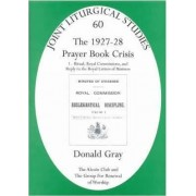 1927-28 Prayer Book Crisis: Ritual, Royal Commissions and Reply to the Royal Letters of Business Pt. 1 by Donald Gray