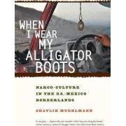 When I Wear My Alligator Boots by Shaylih Muehlmann
