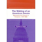 The Making of an American Senate by Elaine K. Swift