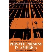 Private Prisons in America by Michael A. Hallett