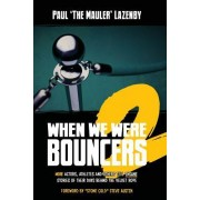 When We Were Bouncers 2: More Actors, Athletes and Others Tell Insane Stories of Their Days Behind the Velvet Rope