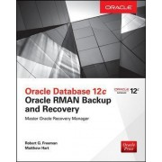 Oracle Database 12c Oracle RMAN Backup & Recovery by Robert G. Freeman