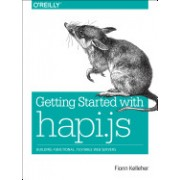 Getting Started with Hapi.Js: Building Functional, Testable Web Servers