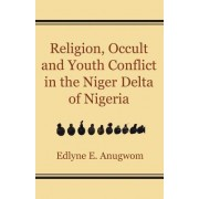 Religion, Occult and Youth Conflict in the Niger Delta of Nigeria