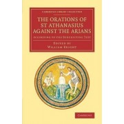The Orations of St Athanasius Against the Arians by St. Athanasius
