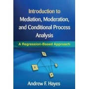Introduction to Mediation, Moderation, and Conditional Process Analysis by Andrew F. Hayes