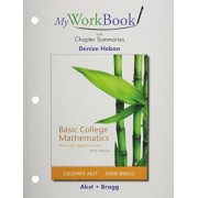 MyWorkBook with Chapter Summaries for Basic College Mathematics Through Applications by Geoffrey Akst