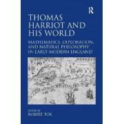 Thomas Harriot and His World by Professor Robert Fox